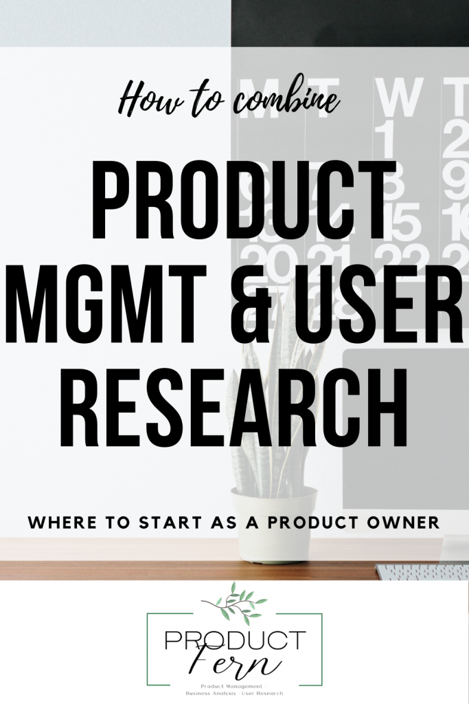 Promo image with text which says how to combine product management and user research - where to start as a product owner.